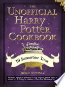 The Unofficial Harry Potter Cookbook Presents 10 Summertime Treats