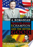 A Romanian Immigrant Pioneer  Trailblazer  and Champion in Helping Humanity and the Better Good