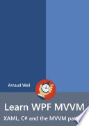 Learn Wpf Mvvm Xaml C And The Mvvm Pattern book