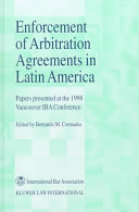 Enforcement of Arbitration Agreements in Latin America Papers Presented at the 1998 Vancouver IBA Conference