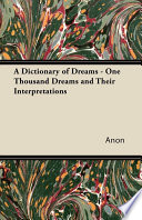 A Dictionary of Dreams   One Thousand Dreams and Their Interpretations