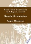 Come usare il Teatro Forum nel dialogo di comunit       Manuale di conduzione