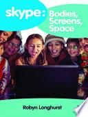 Skype  Bodies  Screens  Space