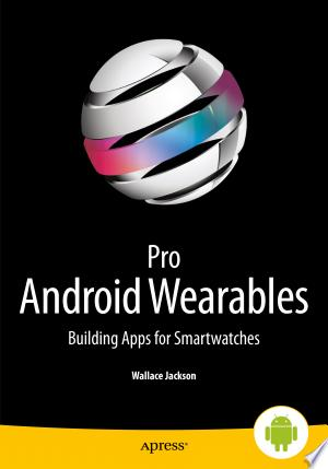 Pro Android Wearables: Building Apps for Smartwatches - ISBN:9781430265511