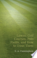 Lawns, Golf Courses, Polo Fields, and How to Treat Them