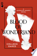 Blood of Wonderland (Queen of Hearts, Book 2) by Colleen Oakes