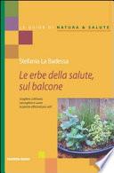 Erbe medicinali sul balcone  Scegliere  coltivare  raccogliere e usare le piante officinali pi   utili