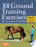 101 Ground Training Exercises for Every Horse and Handler