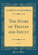 The Story Of Tristan And Iseult Vol 1 Classic Reprint