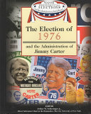 The Election of 1976 and the Administration of Jimmy Carter