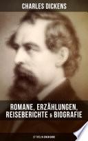Charles Dickens: Romane, Erzählungen, Reiseberichte & Biografie (27 Titel in einem Band)