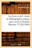 Les Livres a Clef  Etude de Bibliographie Critique Pour Servir A L Histoire Litteraire