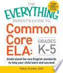 The Everything Parent s Guide to Common Core ELA  Grades K 5