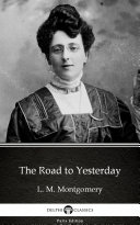 The Road to Yesterday by L  M  Montgomery  Illustrated