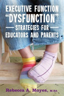 "Executive Function ""Dysfunction"": Strategies for Educators and Parents"