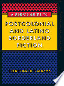 A User s Guide to Postcolonial and Latino Borderland Fiction