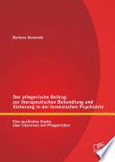 Der pflegerische Beitrag zur therapeutischen Behandlung und Sicherung in der forensischen Psychiatrie: Eine qualitative Studie über Interviews mit Pflegekräften