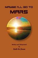 Maybe I ll Go to Mars