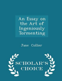 An Essay on the Art of Ingeniously Tormenting   Scholar s Choice Edition