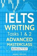 Ielts Writing: Advanced Writing Masterclass (Ielts Tasks 1 & 2): Ielts Academic Writing Book Band 7.0 - 8.5
