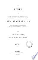 The Works Of The Most Reverend Father In God John Bramhall D D Sometime Lord Archbishop Of Armagh Primate And Metropolitan Of All Ireland