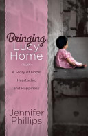 Bringing Lucy Home  A Story of Hope  Heartache  and Happiness