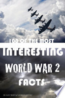 100 of the Most Interesting World War 2 Facts