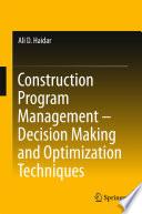 Construction Program Management Decision Making And Optimization Techniques