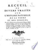 Recueil De Divers Trait S Sur L Histoire Naturelle De La Terre Et Des Fossilles