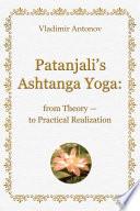 Patanjali s Ashtanga Yoga  from Theory   to Practical Realization