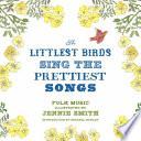 The Littlest Birds Sing the Prettiest Songs Book PDF
