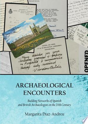 Archaeological Encounters: Building Networks of Spanish and British Archaeologists in the 20th Century - ISBN:9781443842761