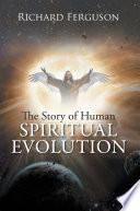 The Story of Human Spiritual Evolution