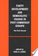 Party Development and Democratic Change in Post Communist Europe