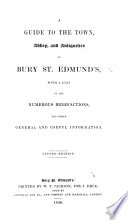 A Guide to the Town  Abbey  and Antiquities  of Bury St  Edmund s  with brief notices of the villages    country seats  within a circuit of eight miles