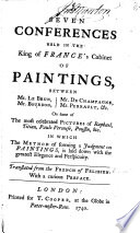 Seven Conferences held in the King of France's Cabinet of Paintings ... Translated from the French of Felibien [by H. Testelin]. With a curious preface
