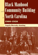 Black Manhood and Community Building in North Carolina  1900 1930