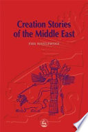 Creation Stories Of The Middle East : traditions. drawing on stories from ancient mesopotamia, egypt,...