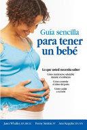 Guia Sencilla Para Tener Un Bebe The Simple Guide To Having A Baby