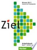 Ziel : Deutsch als Fremdsprache. Niveau B2 : Arbeitsbuch : Bd. 1. Lektion 1 - 8
