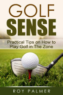 Golf Sense  Practical Tips on How to Play Golf in the Zone
