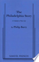 The Philadelphia Story: A Comedy in Three Acts