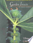 Garden Insects of North America A Comprehensive User Friendly Guide On How To