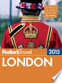 Fodor's London 2015 : sights, historic neighborhoods, and the latest restaurants, hotels,...