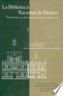 La Biblioteca Nacional de M  xico  Testimonios Y Documentos Para Su Historia