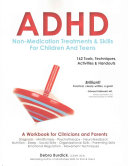 ADHD: Non-Medication Treatments and Skills for Children and Teens: A Workbook for Clinicians and Parents: 162 Tools, Techniques, Activities & Handouts
