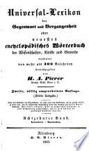 Universal Lexikon der Gegenwart und Vergangenheit  oder neuestes encyclop  disches W  rterbuch des Wissenschaften  K  nst und Gewerbe  herausg  von H A  Pierer