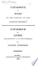 Catalogue of Books in the Library of the House of Assembly.-Catalogue des Livres, etc.-(Catalogue of Books added to the Library, 1831-2.).