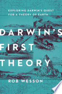 Darwin s First Theory  Exploring Darwin s Quest for a Theory of Earth