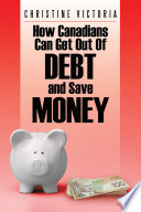How Canadians Can Get out of Debt and Save Money